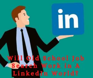 Will Old School Job Search Work in a LinkedIn World?