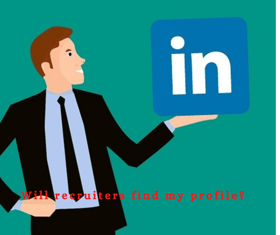 """Cartoon man in business suit with outstretched palm holing LinkedIn logo: """"Will recruiters find my profile?"""""""